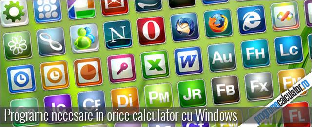 programe necesare in orice calculator cu Windows