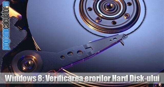 Verificarea erorilor Hard Disk-ului în Windows 8